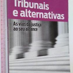 Tribunais e alternativas (As vias da justiça ao seu alcance) -