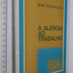 A alergia ao trabalho - Jean Rousselet