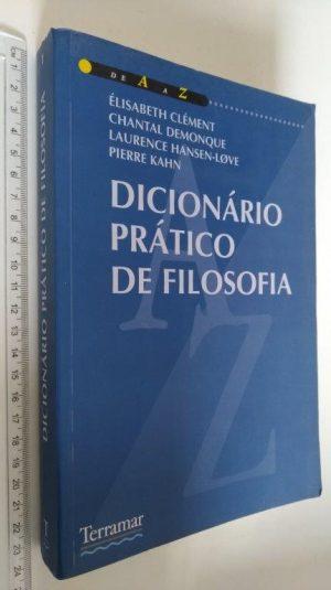 Dicionário Prático de Filosofia - Élisabeth Clément / Pierre Khan / Laurence Hansen-Lovee Chantal Demonque