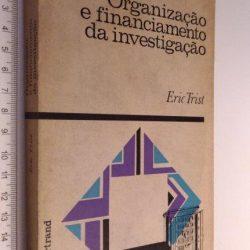 Organização e financiamento da investigação - Eric Trist