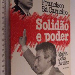 Solidão e poder - Francisco Sá Carneiro / Maria João Avillez