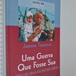 Uma guerra que fosse sua - Jasmina Tesanovic