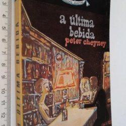 A última bebida - Peter Cheyney