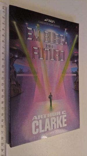 Em busca do futuro - Arthur C. Clarke