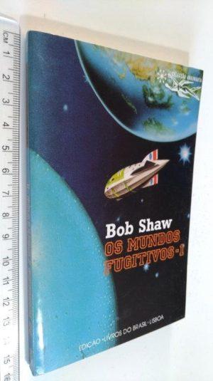 Os Mundos Fugitivos 1 - Bob Shaw
