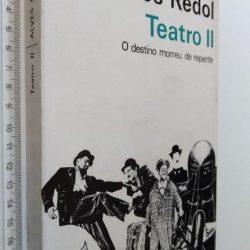 Teatro II (O destino morreu de repente) - Alves Redol