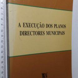 A execução dos Planos Directores Municipais (Associação Portuguesa de Direito do Urbanismo) -