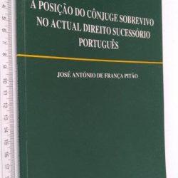 A posição do cônjuge sobrevivo no actual direito sucessório português - José António de França Pitão