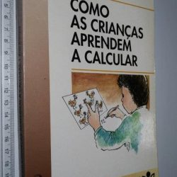 Como as crianças aprendem a calcular - Rémi Brissiaud