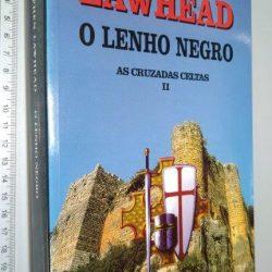 O lenho negro (As cruzadas celtas II) - Stephen Lawhead