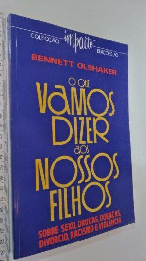 O que vamos dizer aos nossos filhos - Bennett Olshaker