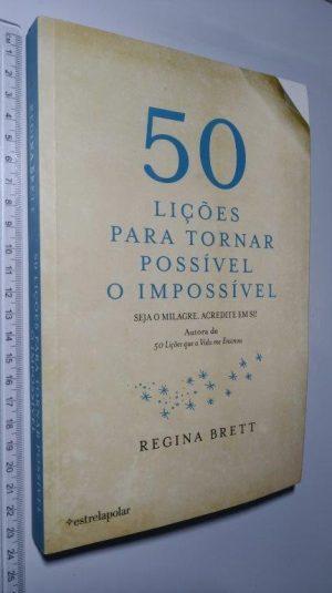 50 Lições Para Tornar Possível o Impossível - Regina Brett