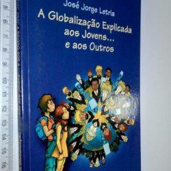 A Globalização Explicada Aos Jovens E Aos Outros - José Jorge Letria
