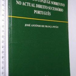 A Posição Do Cônjuge Sobrevivo No Actual Direito Sucessório Português –  1jan5.jp - José António De França Pitão