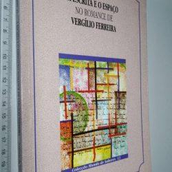 A escrita e o espaço no romance de Vergílio Ferreira - António da Silva Gordo
