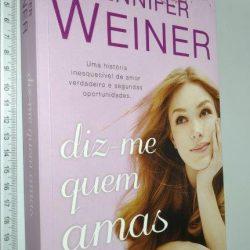 Diz-me Quem Amas - Jennifer Weiner