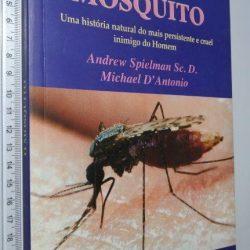 O Mosquito (Uma História natural do mais Persistente e Cruel Inimigo do Homem) - Andrew Spielman