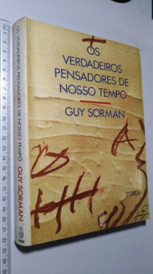 Os verdadeiros pensadores de nosso tempo - Guy Sorman
