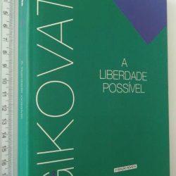 A Liberdade Possível - Flávio Gikovate