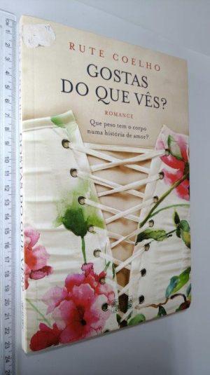 Gostas do que Vês - Rute Pinheiro Coelho
