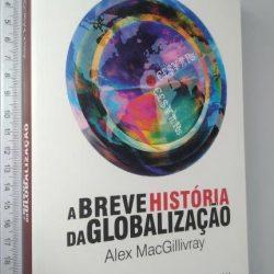 A BREVE HISTÓRIA DA GLOBALIZAÇÃO - Alex McGillray