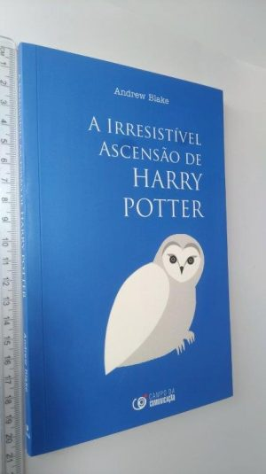 A IRRESISTÍVEL ASCENSÃO DE HARRY POTTER - Andrew Blaken