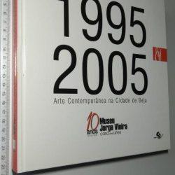 10 ANOS DO MUSEU JORGE VIEIRA 1995|2005 (Arte Contemporânea na Cidade de Beja) - Rui A. Pereira / Noémia Cruz