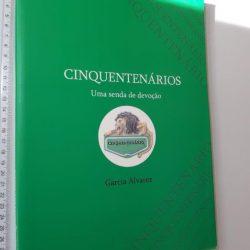 Cinquentenários (Uma senda de devoção) - Garcia Alvarez