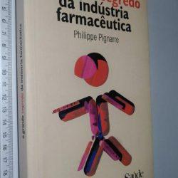 O GRANDE SEGREDO DA INDÚSTRIA FARMACÊUTICA - Philippe Pignarre