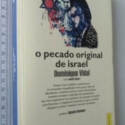 O PECADO ORIGINAL DE ISRAEL - Dominique Vidal / Joseph Algazy
