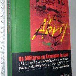 OS MILITARES NA REVOLUÇÃO DE ABRIL - Maria Inácia Rezola