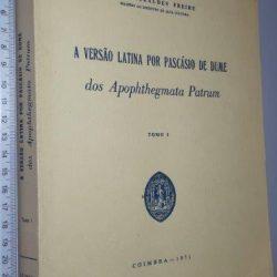 A versão latina por Pascásio de Dume (dos apopththegmata patrum - tomo I) - José Geraldes Freire