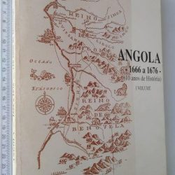 Angola 1666 a 1676 (10 anos de história) - 2 volumes - António Luís Alves Ferronha