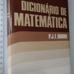 Dicionário de matemática - P. J. F. Horril