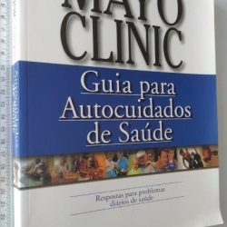 Guia para autocuidados de saúde (Mayo Clinic) - Philip T.Hagen