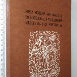 Nossa Senhora nos romances do Santo Graal e nas ladainhas medievais e quinhentas - Mário Martins