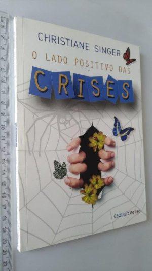 O Lado Positivo das Crises - Christiane Singer