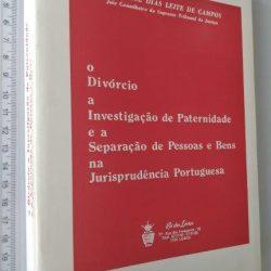 O divórcio a investigação de paternidade e a separação de pessoas e bens na jurisprudência portuguesa - Raul José Dias Leite de Campos