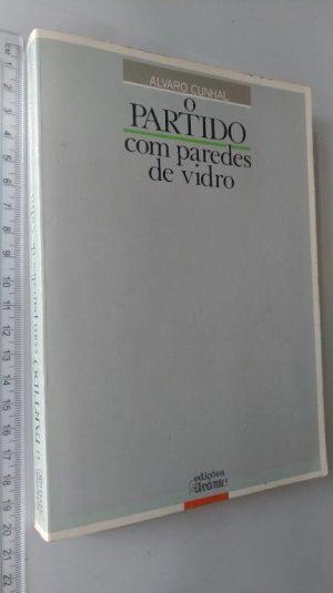 O partido com paredes de vidro (1.a edição) - Álvaro Cunhal