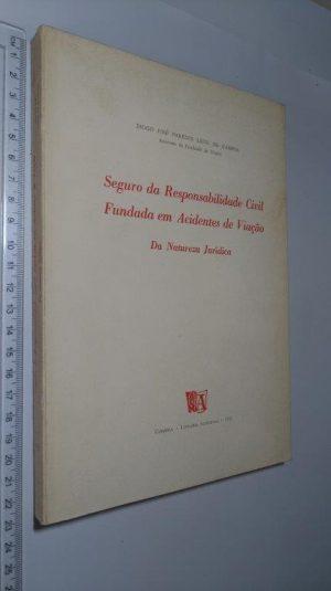 Seguro da responsabilidade civil fundada em acidentes de viação - Diogo José Paredes Leite de Campos
