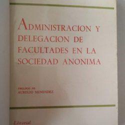 Administracion y delegacion de facultades en la sociedad anonima - Juan Luis Iglesias Prada