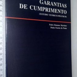 Garantias de Cumprimento (Estudo teórico-prático) - Pedro Romano Martinez / Pedro Fuzeta Ponte