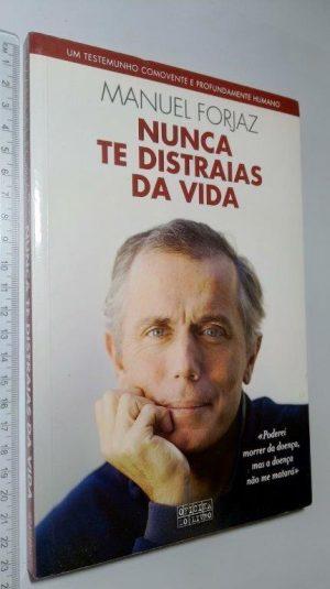 Nunca Te Distraias da Vida - Manuel Forjaz