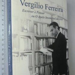 Vergílio Ferreira (Escrever e Pensar ou o Apelo Invencível da Arte) - Ana Paula Coutinho