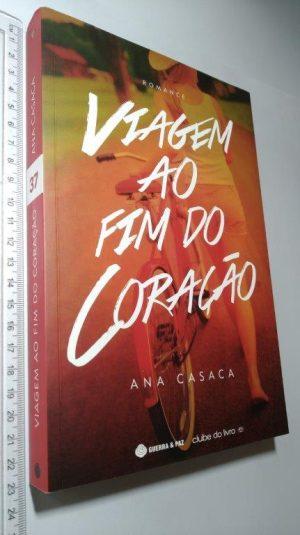 Viagem ao Fim do Coração - Ana Casaca