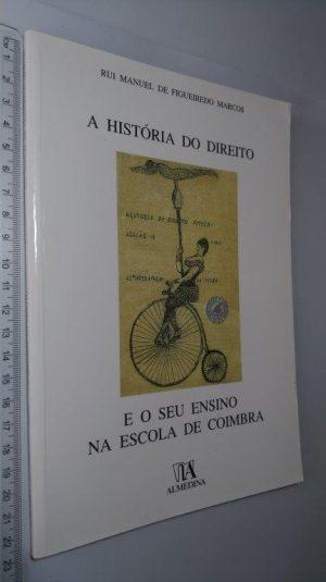 A História do Direito e o seu Ensino na Escola de Coimbra - Rui Manuel de Figueiredo Marcos