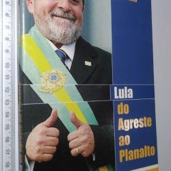 Lula (Do Agreste ao Planalto) - João Nascimento