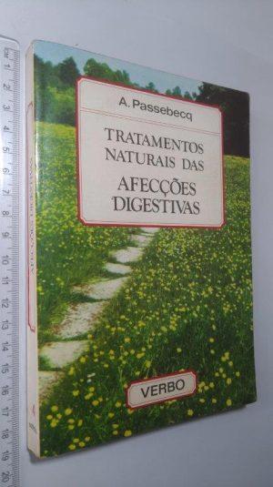 Tratamentos naturais das afecções digestivas - A. Passebecq