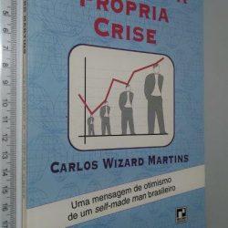 Vencendo a própria crise - Carlos Wizard Martins