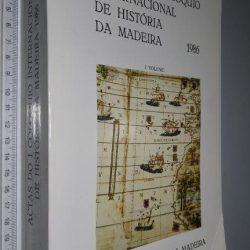 Actas do I colóquio internacional de história da Madeira (I volume - 1986) -